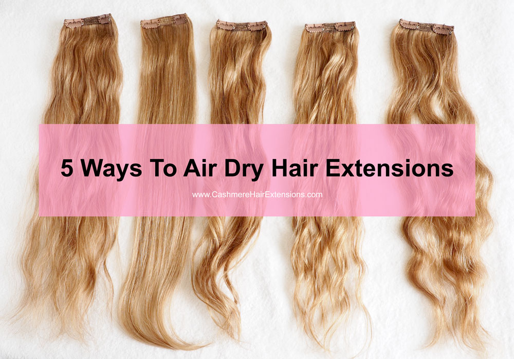 5 Ways Air Dry Extensions Cashmere Hair Clip In Extensions