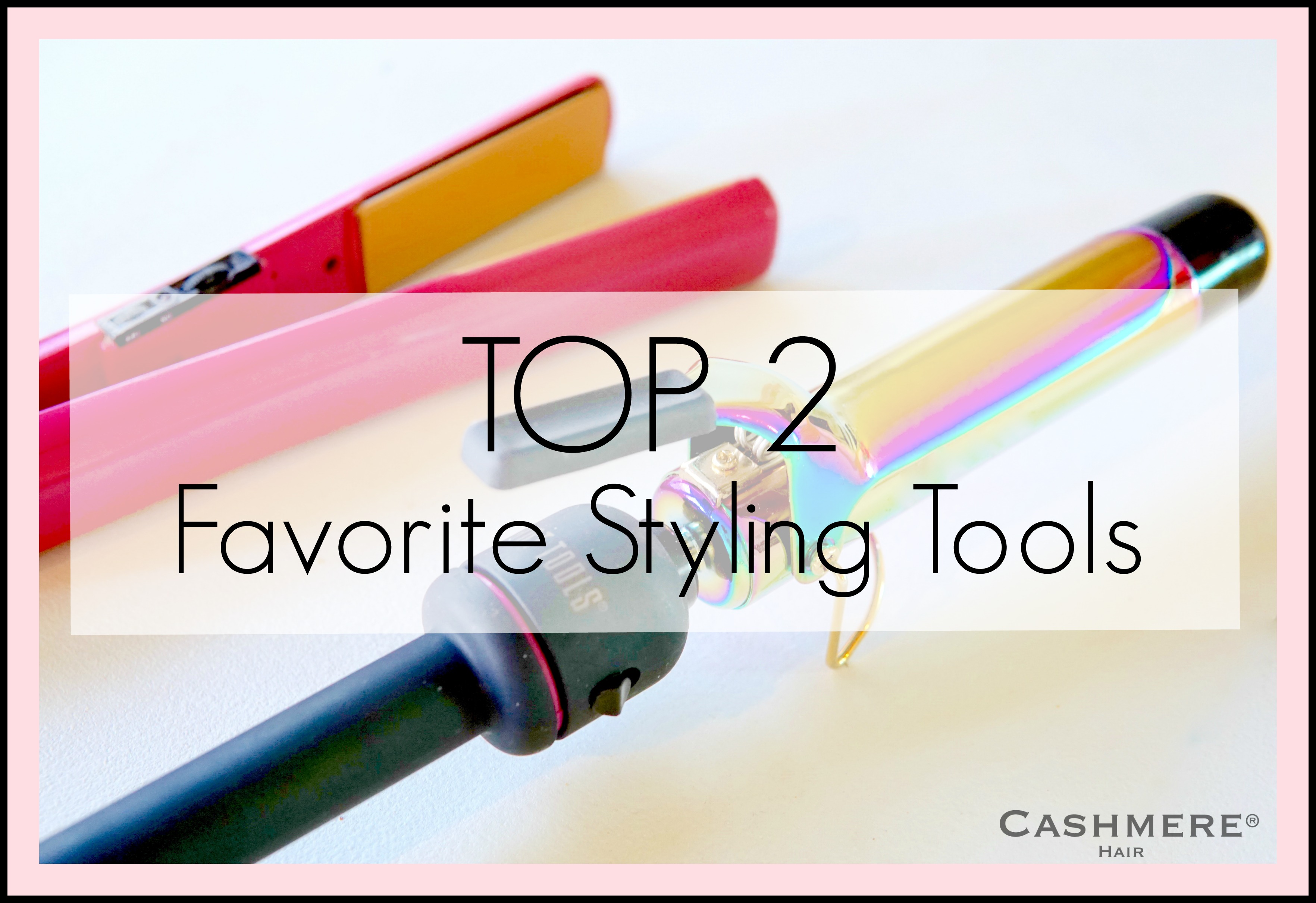 Top 2 Favorite Styling Tools