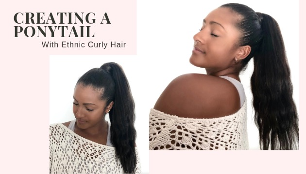 How To Create A Beautiful Ponytail While Working With Ethnic Curly Hair